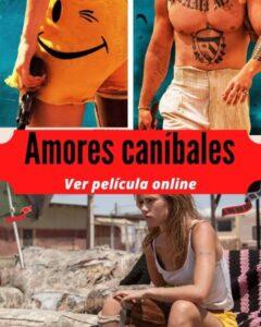 Amores caníbales ver película online