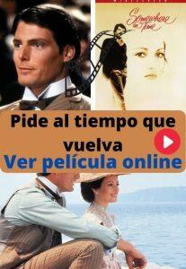 Pide al tiempo que vuelva ver película online