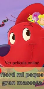 Clifford mi pequeña gran mascota ver película online
