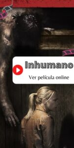Inhumano ver película online