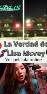 La Verdad de Lisa Mcvey ver película online