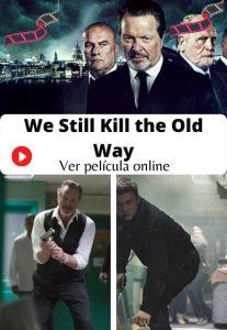 We Still Kill the Old Way ver película online