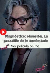 Diagnóstico obsesión. La pesadilla de la sonámbula ver película online