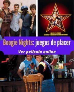 Boogie Nights: juegos de placer ver película online